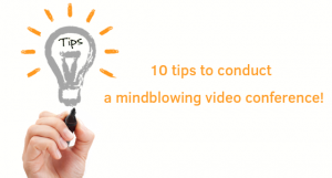 Don't mess up your video conference! Tips to get it right!